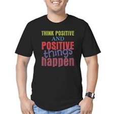 Think Positive and Positive Things Happen T