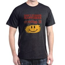 Don't Pursue Happiness, Create it T-Shirt