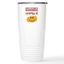 Don't Pursue Happiness, Create it Travel Mug