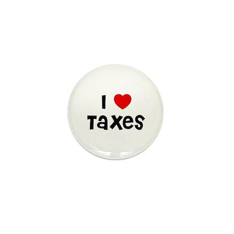 I * Taxes Mini Button (10 pack)