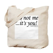 It's Not Me... It's You! Tote Bag