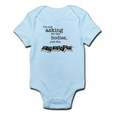 I'm not asking for the bodies Infant Bodysuit