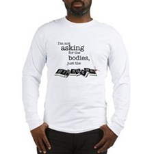 I'm not asking for the bodies Long Sleeve T-Shirt
