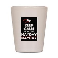 Keep Calm...Mayday Shot Glass