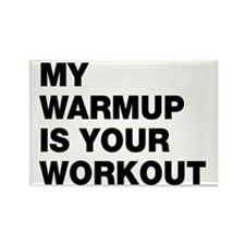 My Warm Up Is Your Workout Rectangle Magnet