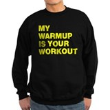 My Warm Up Is Your Workout Sweatshirt