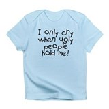 I only cry when ugly hold me Infant T-Shirt