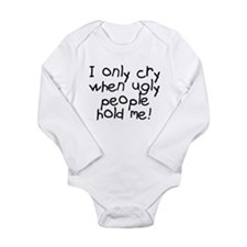 I only cry when ugly hold me Long Sleeve Infant Bo