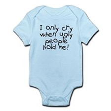 I only cry when ugly hold me Infant Bodysuit