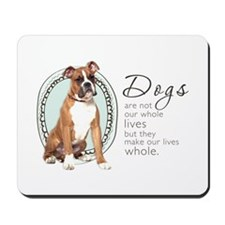 Dogs Make Lives Whole -Boxer Mousepad