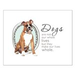 Dogs Make Lives Whole -Boxer Small Poster
