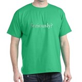 'Seriously?' T-Shirt (black/cardinal/navy/green)