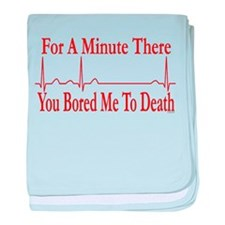 You Bored Me To Death baby blanket