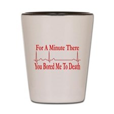 You Bored Me To Death Shot Glass
