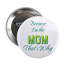 "Because I'm the MOM 2.25"" Button"