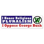 Honor Pluralism Oppose Bush auto sticker