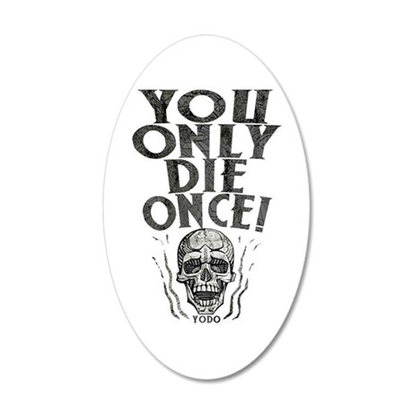 You Only Die Once 22x14 Oval Wall Peel