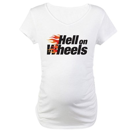 hell on wheels Maternity T-Shirt