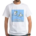 Shake A Tail Feather White T-Shirt