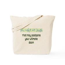 You make me laugh Tote Bag