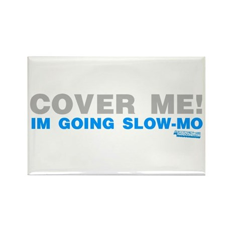 Cover Me! I'm Going Slow-mo Rectangle Magnet