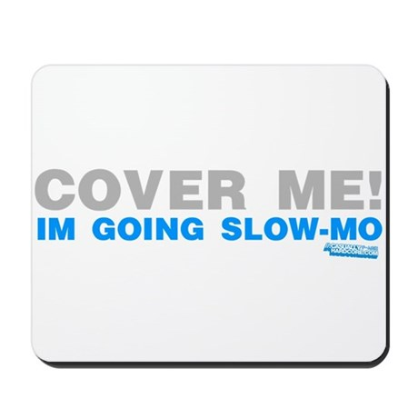 Cover Me! I'm Going Slow-mo Mousepad