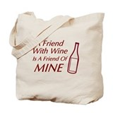 Friend Wine Friend Mine Tote Bag