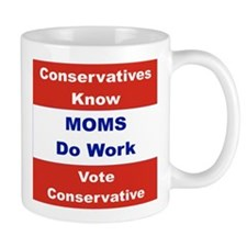 CONSERVATIVES KNOW MOMS WORK VOTE CONSERVATIVES