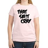 That S#!t Cray T-Shirt