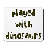 PLAYED DINOSAURS Mousepad