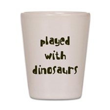 PLAYED DINOSAURS Shot Glass