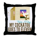 My Cockatoo Goes To 11 Throw Pillow