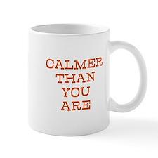 Calmer Than You Are Mug