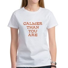 Calmer Than You Are Tee
