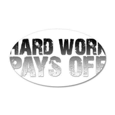 HARD WORK PAYS OFF 22x14 Oval Wall Peel