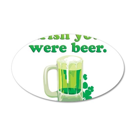 Irish You Were Beer 22x14 Oval Wall Peel