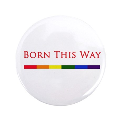 "Born This Way 3.5"" Button"