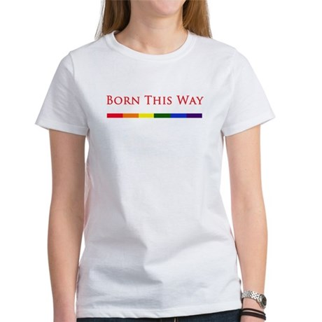 Born This Way Women's T-Shirt