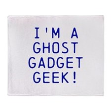 I'm A Ghost Gadget Geek! Throw Blanket