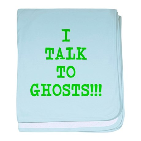 I Talk To Ghosts!!! baby blanket