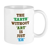the earth without art is just Small Mug