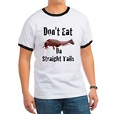 Don't eat da straight tails T