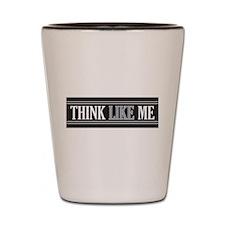 Think Like Me (Shot Glass)