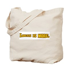 Loess is more. Tote Bag