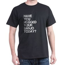 Have You Hugged Your Banjo T-Shirt