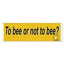 to bee or not to bee Bumper Sticker