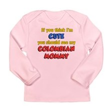 I'm Cute Colombian Mommy Long Sleeve Infant T-Shir