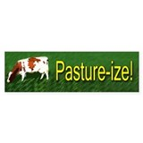 Pasture-ize! Bumper  Bumper Sticker