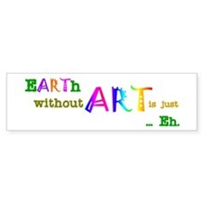 Earth Without Art Bumper Sticker