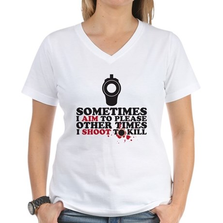 Shoot to kill Women's V-Neck T-Shirt